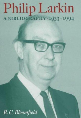 Philip Larkin, A Bibliography 1933-1994: Bloomfield, B. C.