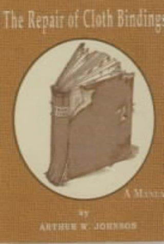 The Repair of Cloth Bindings: A Manual: Johnson, Arthur W.