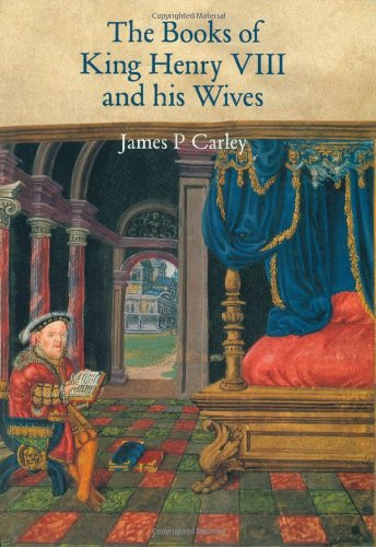 The Books of King Henry VIII and: Carley, James P.