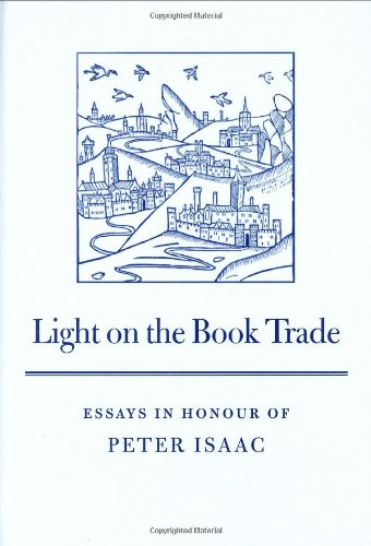 Light on the Book Trade Essays in Honor of Peter Isaac