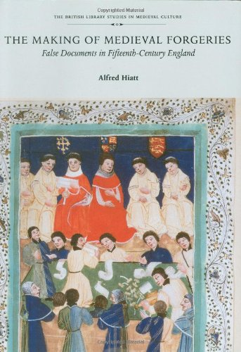 The Making of Medieval Forgeries: False Documents in fifteenth-Century England: Hiatt, Alfred