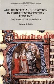 Art, Identity, and Devotion in Fourteenth-Century England: Three Women and Their Books of Hours