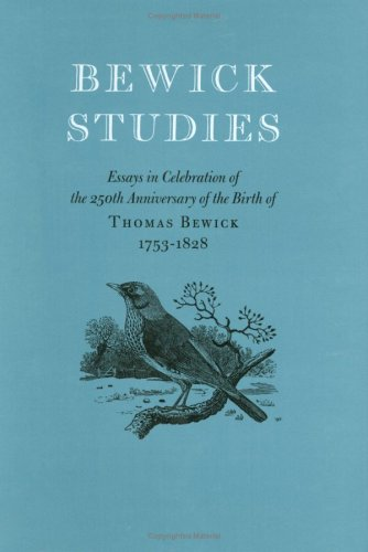Bewick Studies Essays in Celebration of the 250th Anniversary of the Birth of Thomas Bewick 1753 ...
