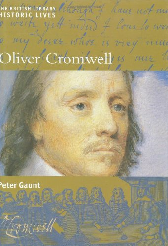 Oliver Cromwell: British Library Historic Lives: Gaunt, Peter