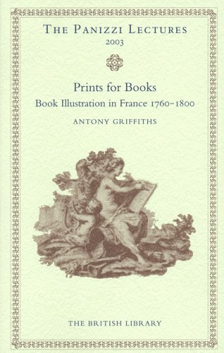 The Panizzi Lectures 2003 : Prints for Books, Book Illustration in France 1760-1800