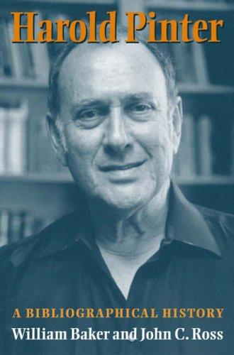 Harold Pinter - a Bibliographical History: Baker, William & John C Ross