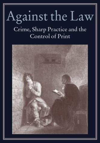 Against the Law : Crime, Sharp Practice and the Control of Print: MYERS, Robin, HARRIS, Michael,; ...