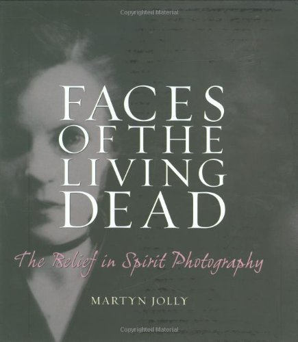 9780712348997: Faces of the Living Dead: The Belief in Spirit Photography
