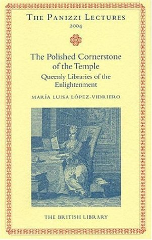 9780712349079: Polished Cornerstones of the Temple: Queenly Libraries of the Enlightenment (Panizzi Lectures)