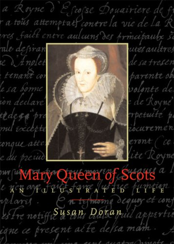 Mary Queen of Scots: An Illustrated Life: Doran, Susan
