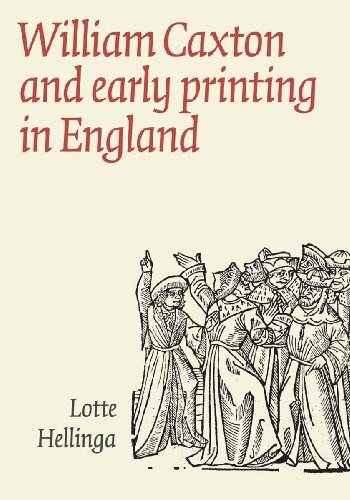 WILLIAM CAXTON AND EARLY PRINTING IN ENGLAND
