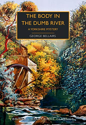 9780712352147: The Body in the Dumb River: A Yorkshire Mystery (British Library Crime Classics)