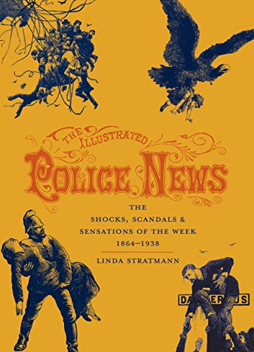 9780712352499: The Illustrated Police News: The Shocks, Scandals and Sensations of the Week, 1864-1938: The Shocks, Scandals & Sensations of the Week 1864-1938