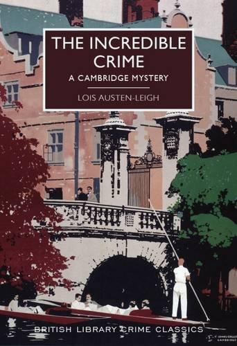 9780712356022: The Incredible Crime (British Library Crime Classics): A Cambridge Mystery