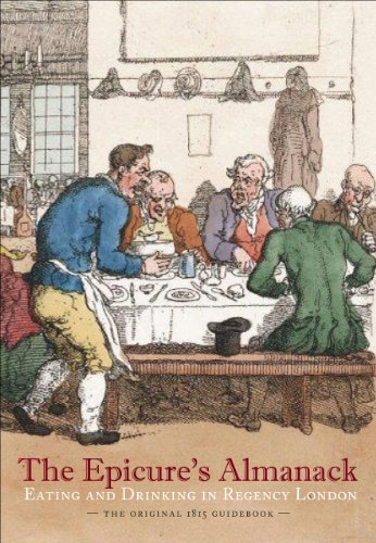 9780712357043: The Epicure's Almanack: Eating and Drinking in Regency London (The Original 1815 Guidebook)