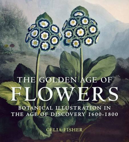 The Golden Age of Flowers: Botanical Illustration: Fisher, Celia