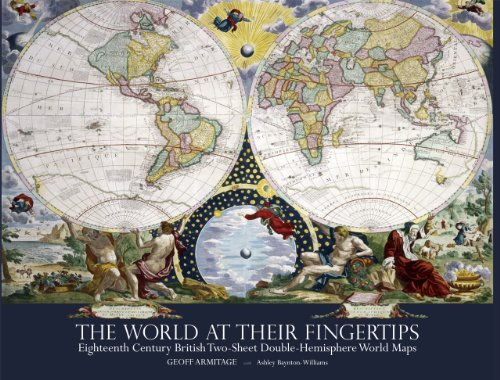 9780712358774: The World at Their Fingertips: Eighteenth-Century British Two-Sheet Double-Hemisphere World Maps