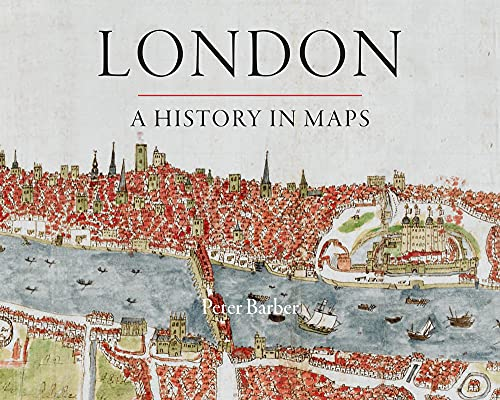 London: A History in Maps (London Topographical Society Publication): Barber, Peter