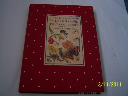 The Illustrated Lark Rise to Candleford: A: Thompson, Flora; edited
