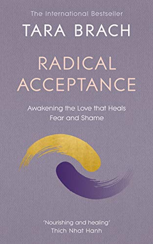 9780712601450: Radical Acceptance: Awakening the Love that Heals Fear and Shame