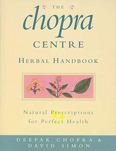 THE CHOPRA CENTRE HERBAL HANDBOOK: NATURAL PRESCRIPTIONS FOR PERFECT HEALTH: Deepak Chopra
