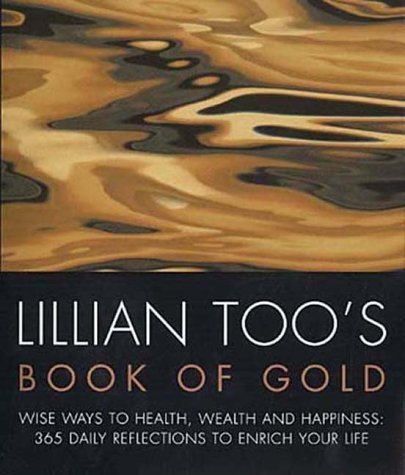9780712602143: Lillian Too's Book Of Gold: Wise Ways to Health, Wealth and Happiness - 365 Precious Reflections to Enrich Your Life