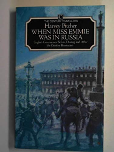 When Miss Emmie Was in Russia: English Governesses Before, During and After the October Revolutio...
