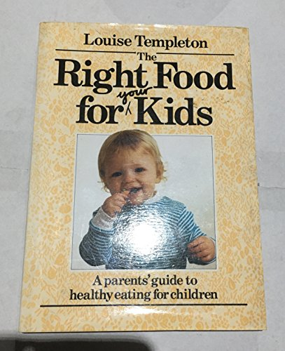 9780712604987: The Right Food for Your Kids: Parent's Guide to Healthy Eating for Children Aged 0-5