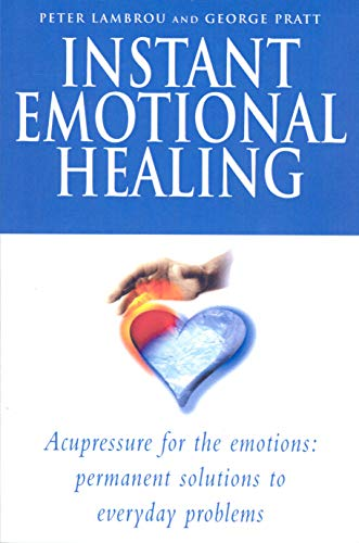 Instant Emotional Healing: Acupressure for the Emotions: Lambrou, Peter