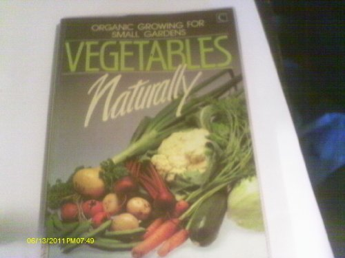 9780712608169: Vegetables Naturally: Organic Growing for Small Gardens