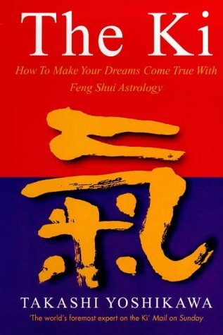 9780712608848: The Ki: How to Make Your Dreams Come True with Feng Shui Astrology