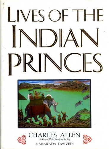 Lives of the Indian Princes (0712609105) by Allen, Charles; Dwivedi, Sharada