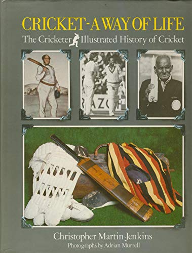 Cricket: A Way of Life - The Illustrated History of Cricket: Martin-Jenkins, Christopher, Murrell, ...