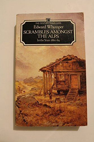 Scrambles Amongst the Alps (Traveller's): Whymper, Edward