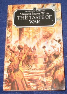The Taste of War (Century Travellers) (0712610308) by Bourke-White, Margaret
