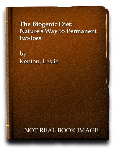 The Biogenic Diet: Nature's Way to Permanent Fat-loss: Kenton, Leslie