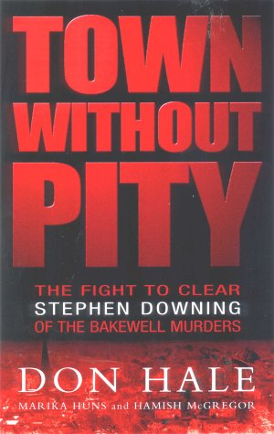 9780712615303: Town Without Pity: The Fight to Clear Stephen Downing of the Bakewell Murder: 1