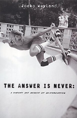 9780712615372: The Answer Is Never: A Skateboarder's History of the World: A History and Memoir of Skateboarding