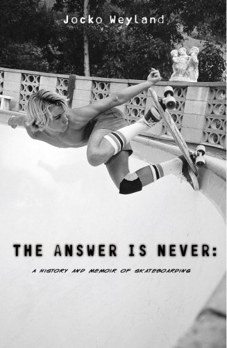 9780712615372: The Answer Is Never: A Skateboarder's History of the World