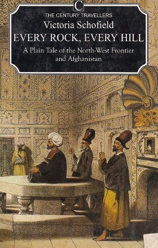 9780712616256: Every Rock, Every Hill: Plain Tale of the North-west Frontier and Afghanistan (The Century Traveller