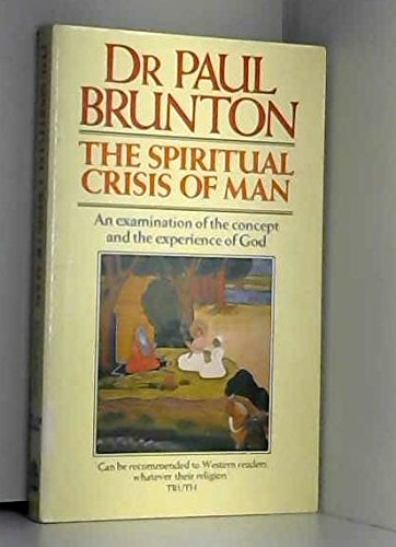 The Spiritual Crisis of Man: An Examination of the Concept and the Experience of God: Brunton, Paul