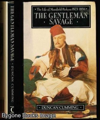 The Gentleman Savage: Mansfield Parkyns: Duncan Cumming