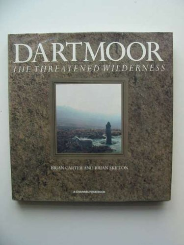 Dartmoor: The Threatened Wilderness: Brian Carter