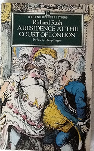 A Residence at the Court of London (The Century Lives & Letters): Richard Rush; Philip Ziegler ...