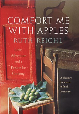 Comfort Me with Apples: A True Story of Love, Adventure and a Passion for Cooking: Reichl, Ruth