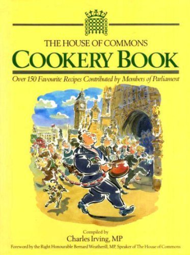 The House Of Commons Cookery Book: over 150 Favourite Recipes Contributed by Members of Parliament