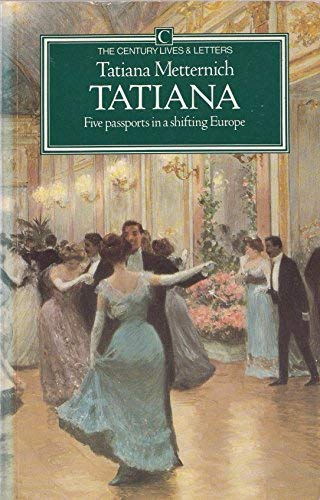Tatiana: Autobiography (The Century lives & letters) (0712618775) by Tatiana Metternich