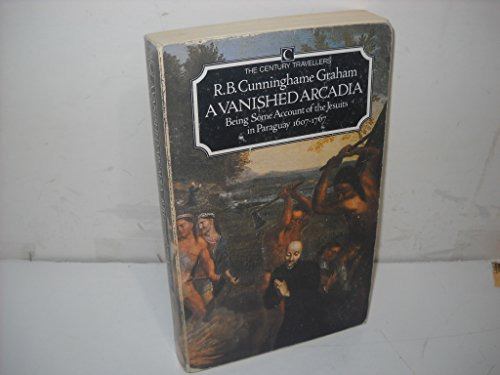9780712618878: A Vanished Arcadia: Being Some Account of the Jesuits in Paraguay, 1607-1767 (Century Classic)