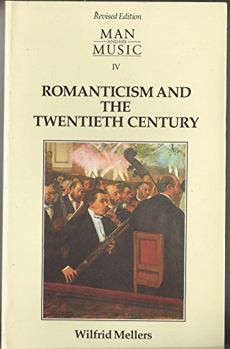 9780712620505: Man and his Music Part IV: Romanticism and the Twentieth Century: Romanticism and the Twentieth Century Pt. 4