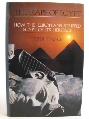 9780712621021: The Rape of Egypt: How the Europeans Stripped Egypt of Its Heritage